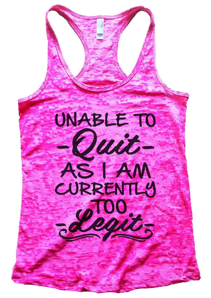 UNABLE TO - Quit - AS I AM CURRENTLY TOO - Legit - Burnout Tank Top By Funny Threadz Funny Shirt Small / Shocking Pink