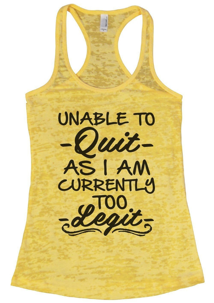 UNABLE TO - Quit - AS I AM CURRENTLY TOO - Legit - Burnout Tank Top By Funny Threadz Funny Shirt Small / Yellow
