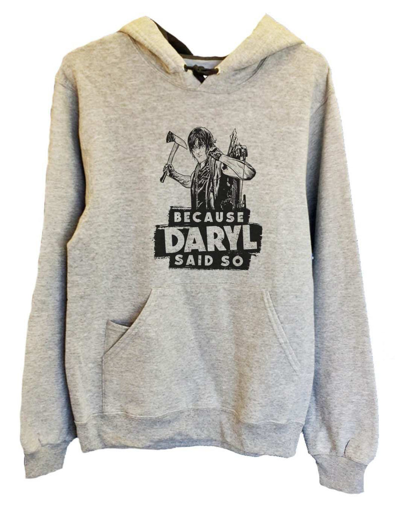 UNISEX HOODIE - Because Daryl Said So - FUNNY MENS AND WOMENS HOODED SWEATSHIRTS - 2310 Funny Shirt