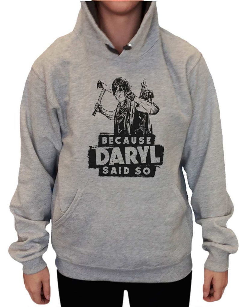UNISEX HOODIE - Because Daryl Said So - FUNNY MENS AND WOMENS HOODED SWEATSHIRTS - 2310 Funny Shirt Small / Heather Grey