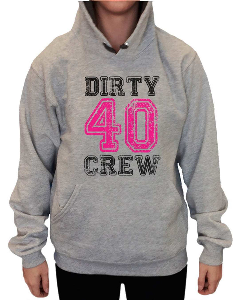 UNISEX HOODIE - Dirty Forty Crew - FUNNY MENS AND WOMENS HOODED SWEATSHIRTS - 2146 - FunnyThreadz.com