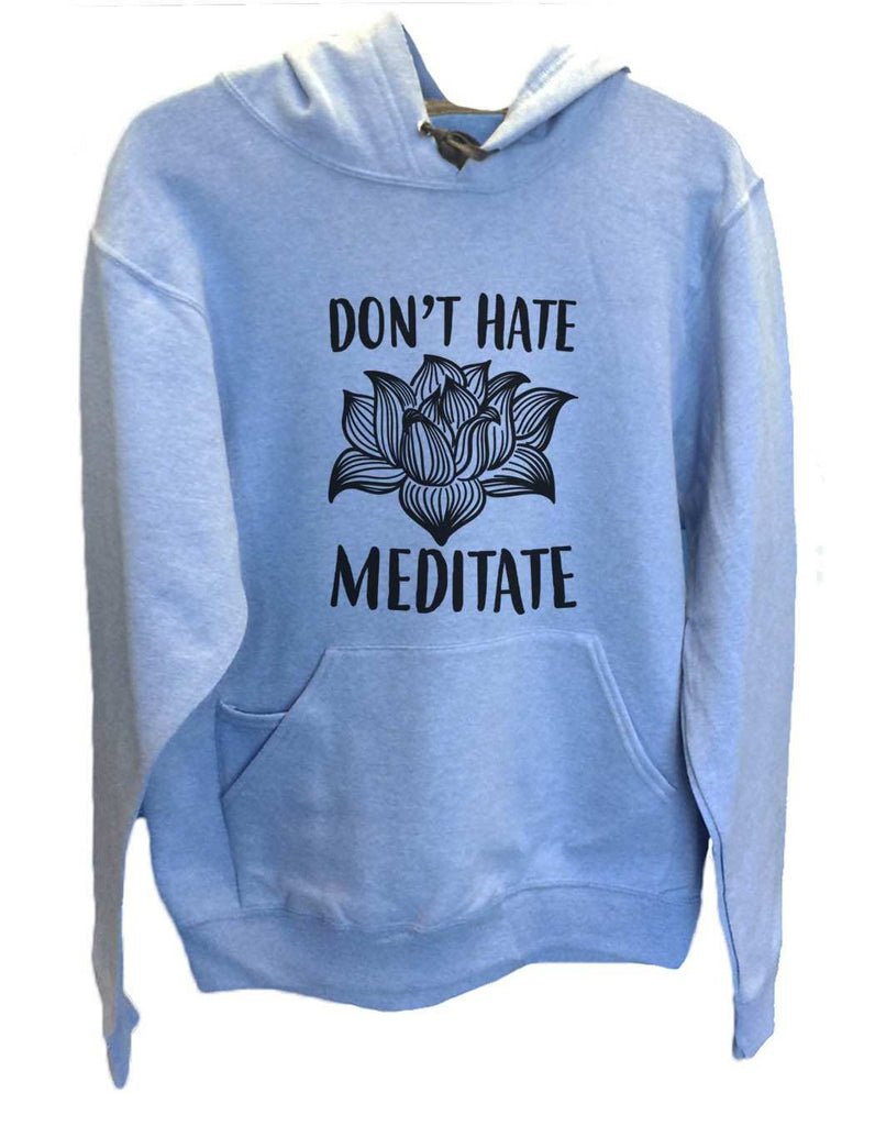 UNISEX HOODIE - Don't Hate Meditate - FUNNY MENS AND WOMENS HOODED SWEATSHIRTS - 2114 Funny Shirt Small / North Carolina Blue