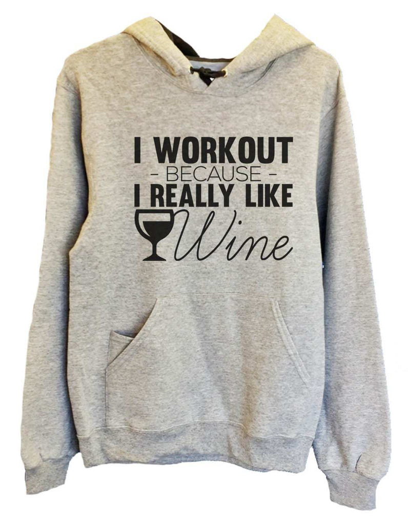 UNISEX HOODIE - I Workout Because I Really Like Wine - FUNNY MENS AND WOMENS HOODED SWEATSHIRTS - 2164 Funny Shirt