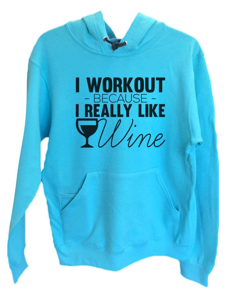 UNISEX HOODIE - I Workout Because I Really Like Wine - FUNNY MENS AND WOMENS HOODED SWEATSHIRTS - 2164 Funny Shirt Small / Turquoise