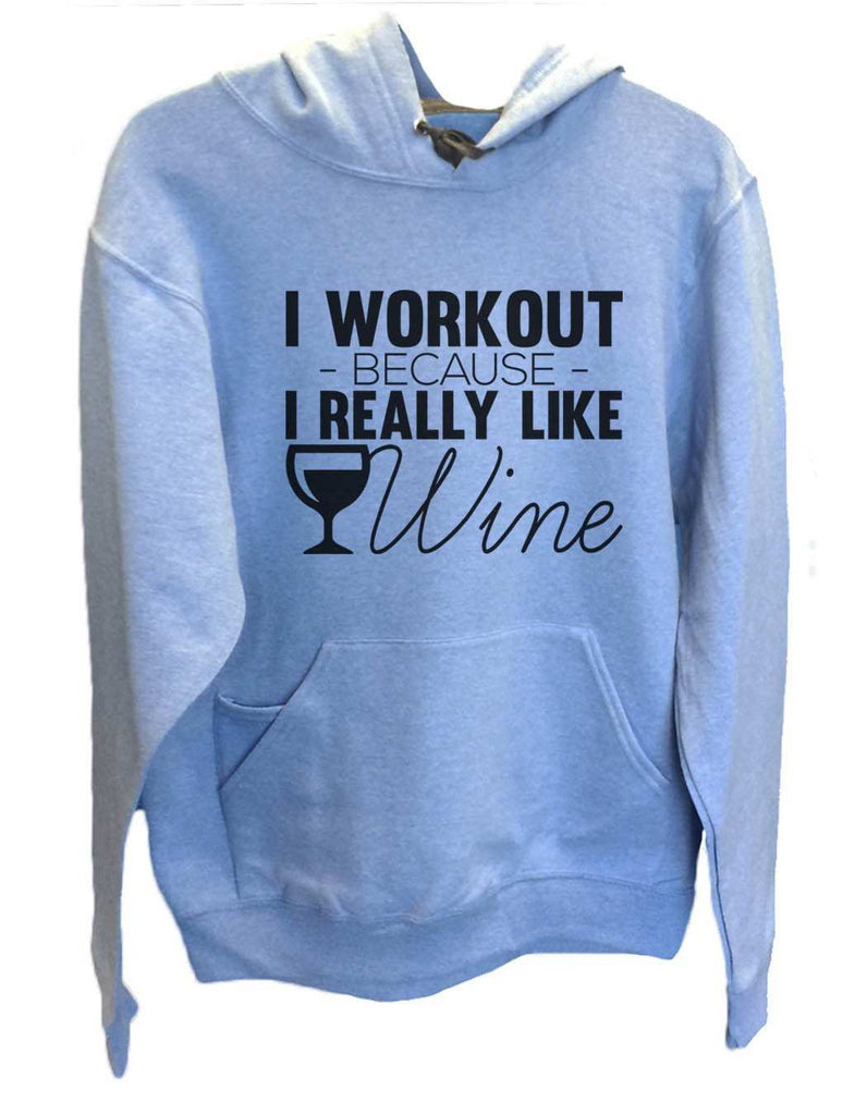 UNISEX HOODIE - I Workout Because I Really Like Wine - FUNNY MENS AND WOMENS HOODED SWEATSHIRTS - 2164 Funny Shirt Small / North Carolina Blue