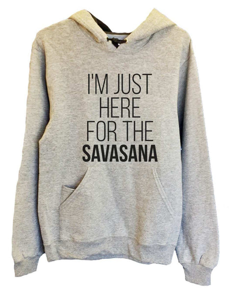 UNISEX HOODIE - I'm just here for the Savasana - FUNNY MENS AND WOMENS HOODED SWEATSHIRTS - 2119 Funny Shirt Small / Heather Grey