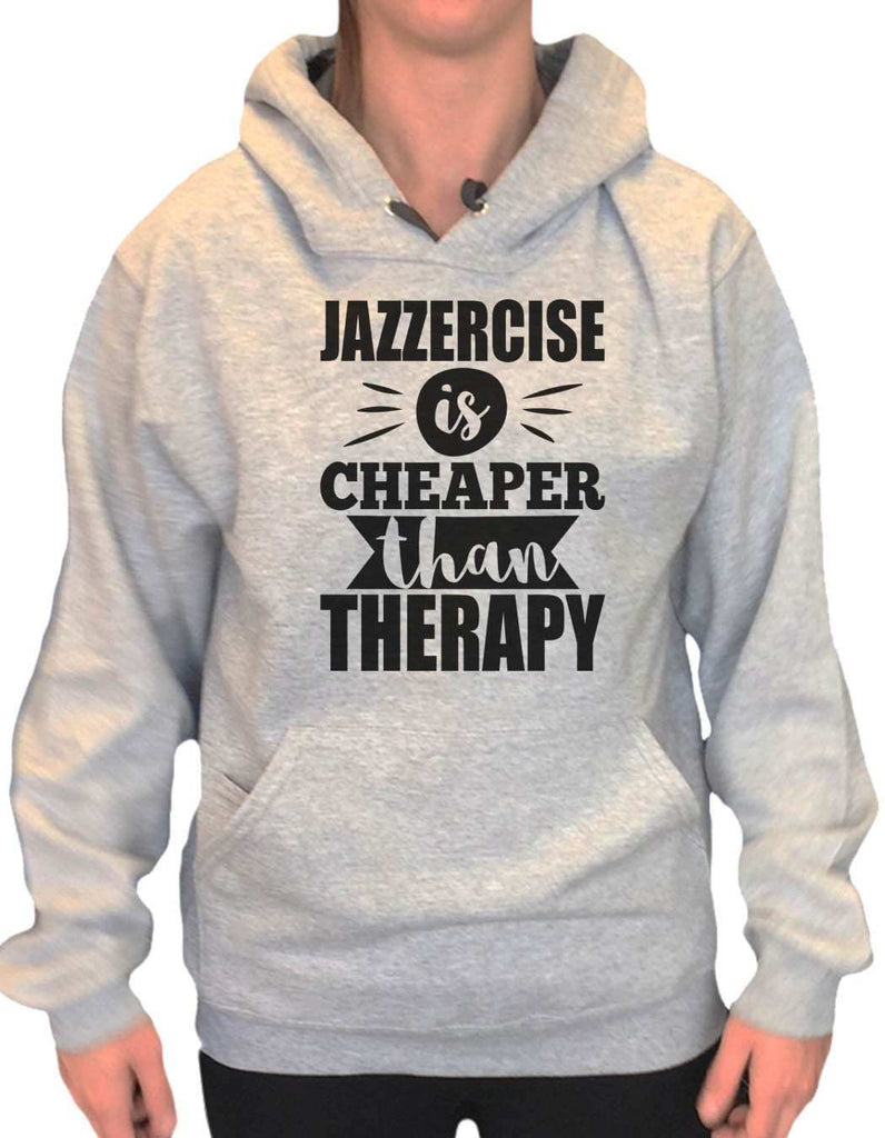 UNISEX HOODIE - Jazzercise Is Cheaper Than Therapy - FUNNY MENS AND WOMENS HOODED SWEATSHIRTS - 2131 Funny Shirt Small / Heather Grey
