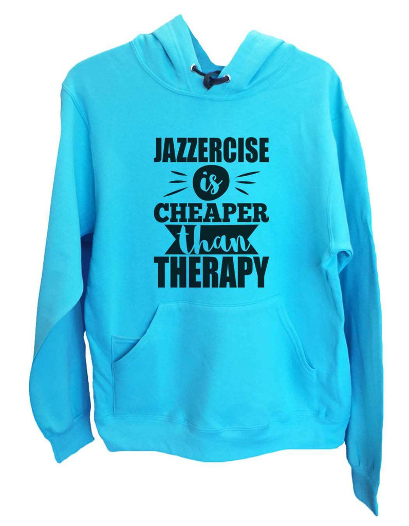 UNISEX HOODIE - Jazzercise Is Cheaper Than Therapy - FUNNY MENS AND WOMENS HOODED SWEATSHIRTS - 2131 Funny Shirt Small / Turquoise