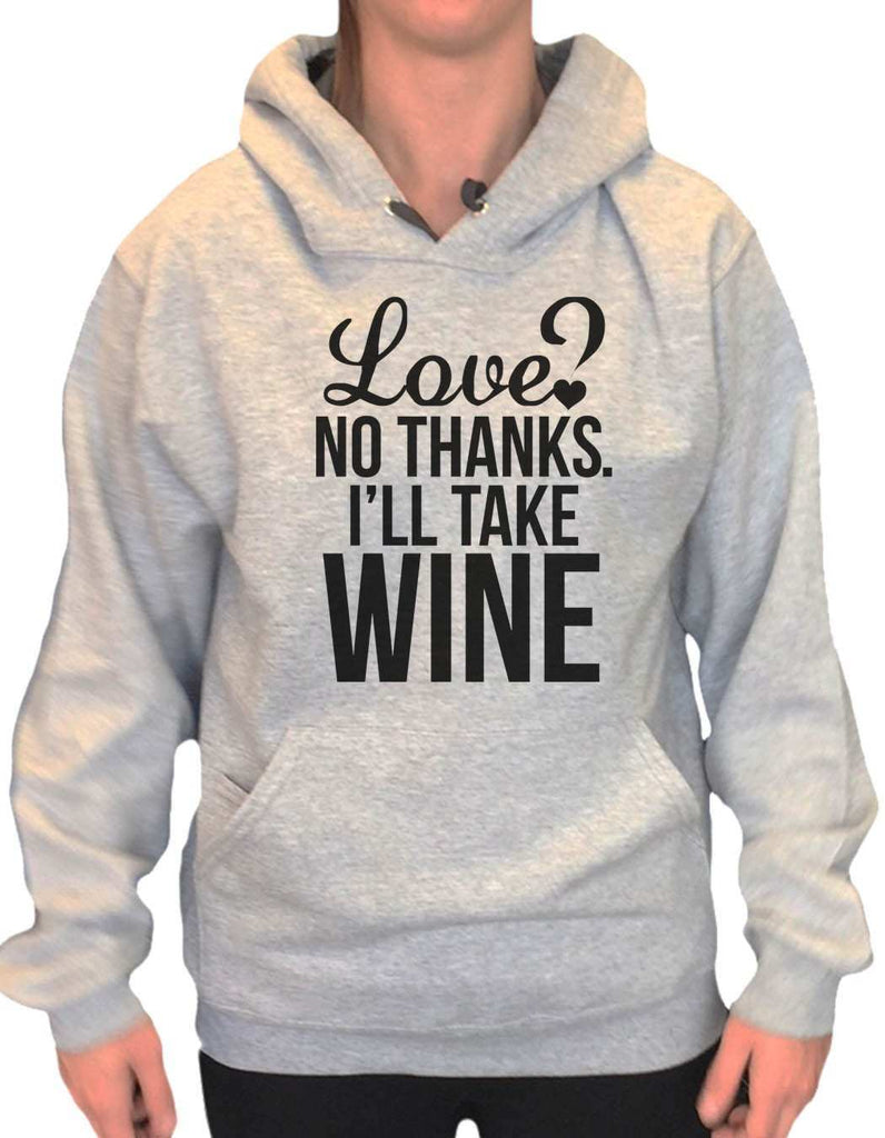 UNISEX HOODIE - Love? No Thanks. I'Ll Take Wine - FUNNY MENS AND WOMENS HOODED SWEATSHIRTS - 2137 Funny Shirt Small / Heather Grey