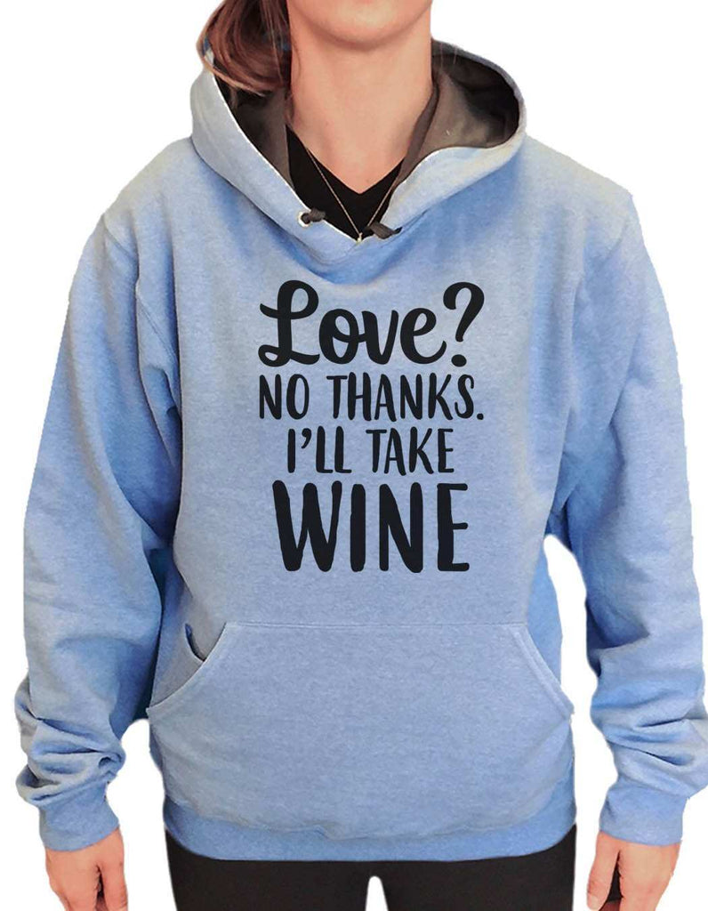 UNISEX HOODIE - Love? No Thanks. I'Ll Take Wine - FUNNY MENS AND WOMENS HOODED SWEATSHIRTS - 2159 Funny Shirt Small / North Carolina Blue