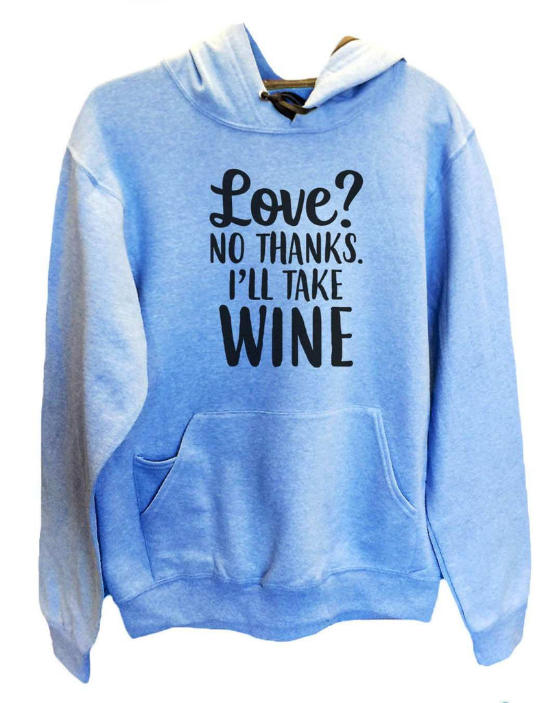 UNISEX HOODIE - Love? No Thanks. I'Ll Take Wine - FUNNY MENS AND WOMENS HOODED SWEATSHIRTS - 2159 Funny Shirt