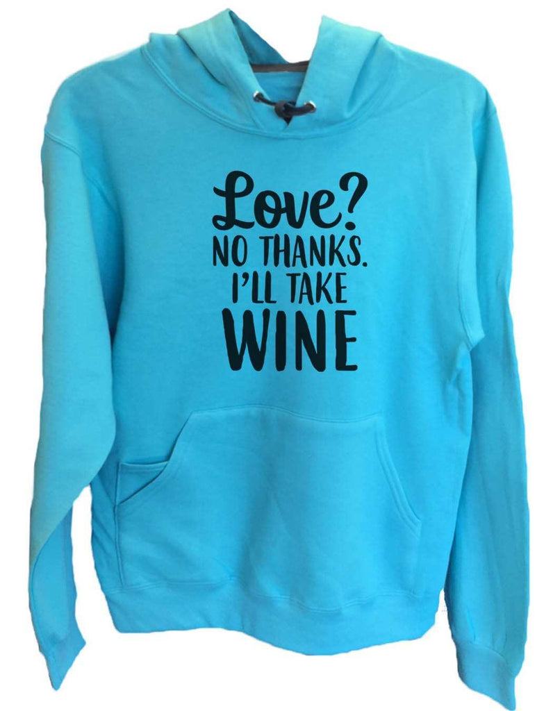 UNISEX HOODIE - Love? No Thanks. I'Ll Take Wine - FUNNY MENS AND WOMENS HOODED SWEATSHIRTS - 2159 Funny Shirt Small / Turquoise