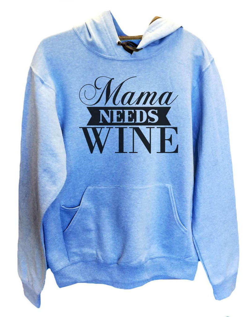 UNISEX HOODIE - Mama Needs Wine - FUNNY MENS AND WOMENS HOODED SWEATSHIRTS - 2147 Funny Shirt