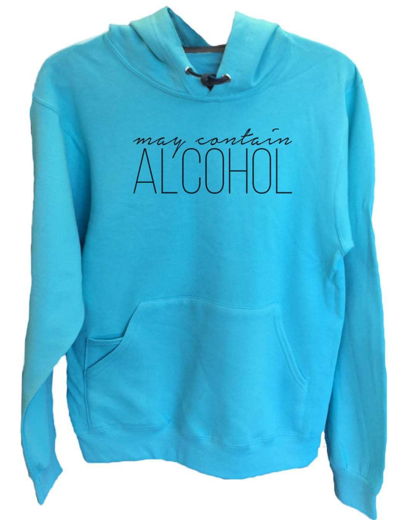UNISEX HOODIE - May Contain Alcohol - FUNNY MENS AND WOMENS HOODED SWEATSHIRTS - 2165 Funny Shirt Small / Turquoise