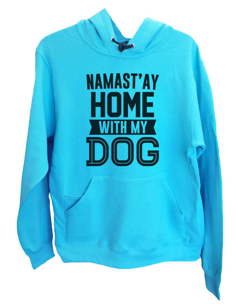 UNISEX HOODIE - Namast'ay Home With My Dog - FUNNY MENS AND WOMENS HOODED SWEATSHIRTS - 2113 Funny Shirt