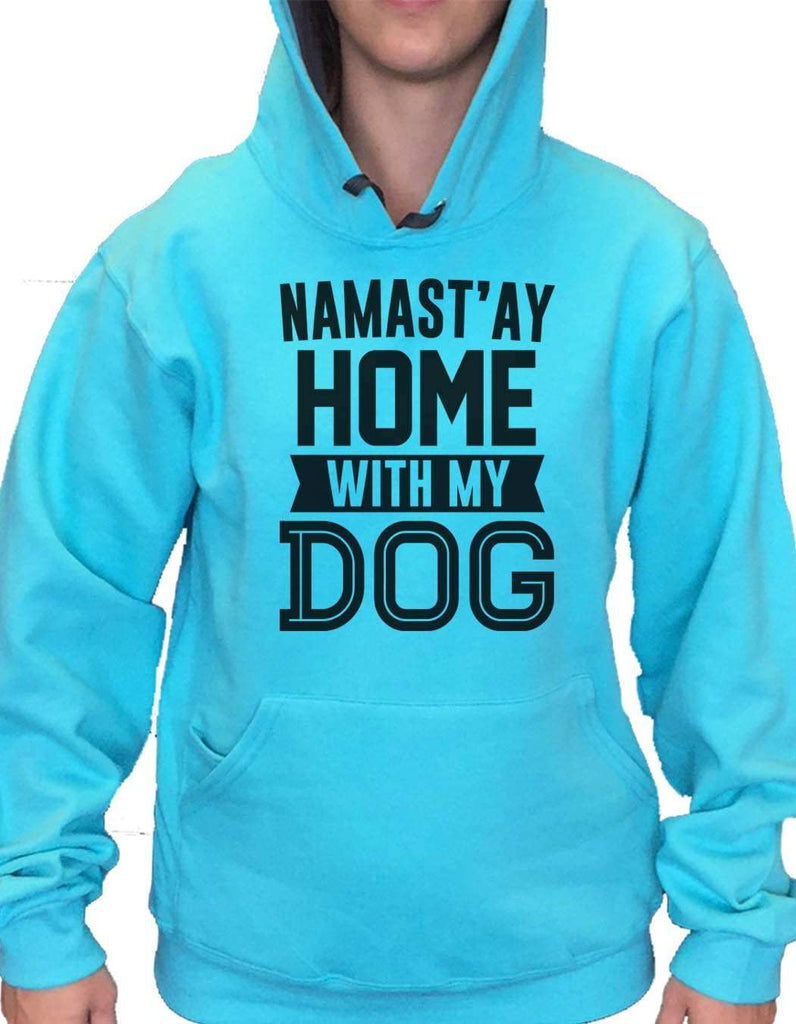 UNISEX HOODIE - Namast'ay Home With My Dog - FUNNY MENS AND WOMENS HOODED SWEATSHIRTS - 2113 Funny Shirt Small / Turquoise