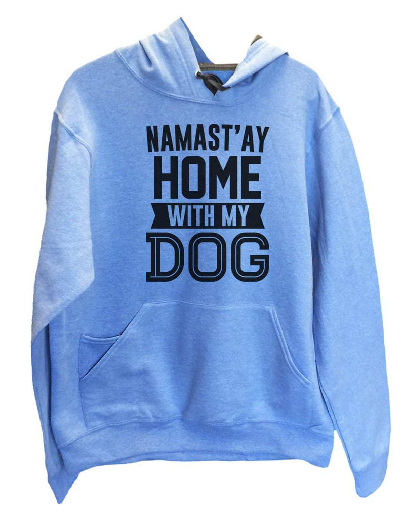 UNISEX HOODIE - Namast'ay Home With My Dog - FUNNY MENS AND WOMENS HOODED SWEATSHIRTS - 2113 Funny Shirt Small / North Carolina Blue