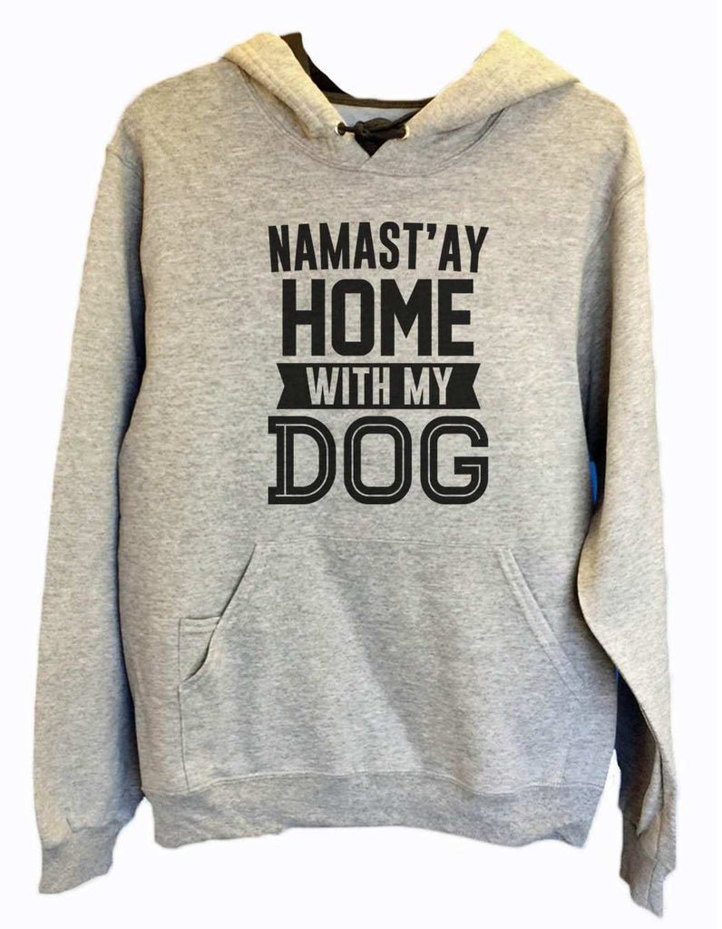 UNISEX HOODIE - Namast'ay Home With My Dog - FUNNY MENS AND WOMENS HOODED SWEATSHIRTS - 2113 Funny Shirt Small / Heather Grey