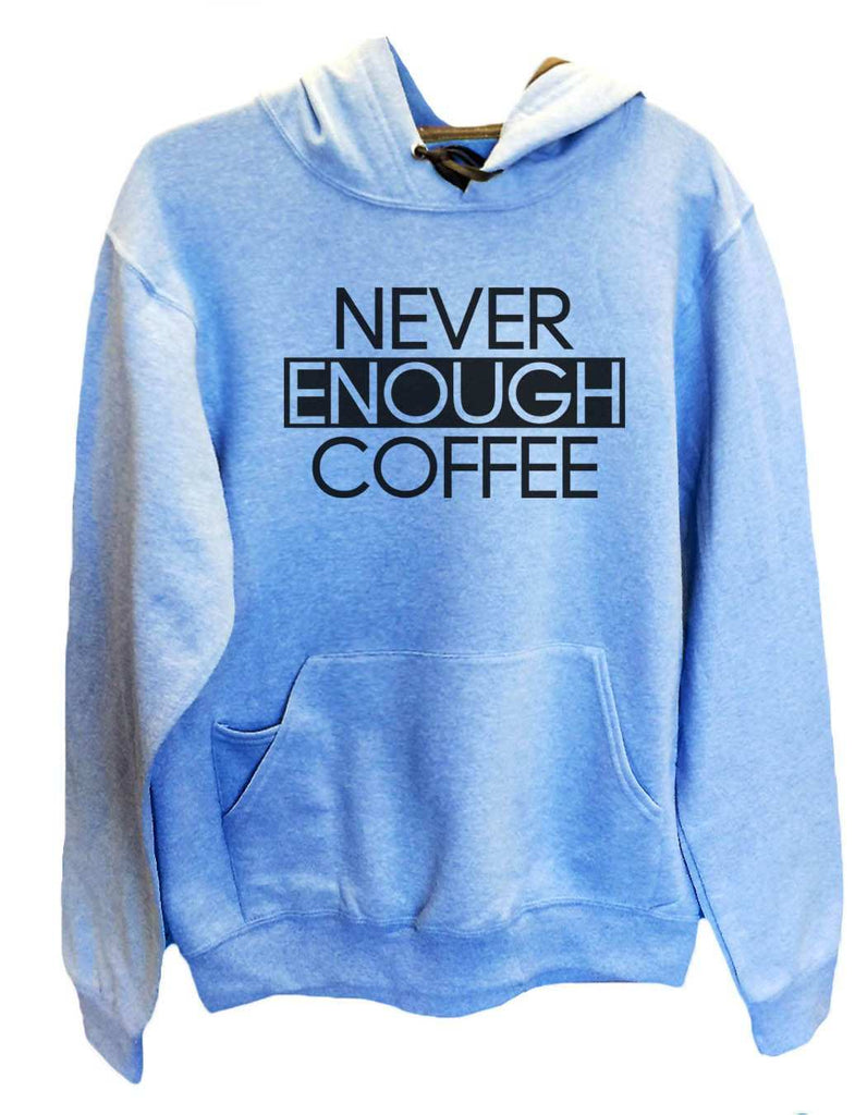 UNISEX HOODIE - Never Enough Coffee - FUNNY MENS AND WOMENS HOODED SWEATSHIRTS - 2173 Funny Shirt