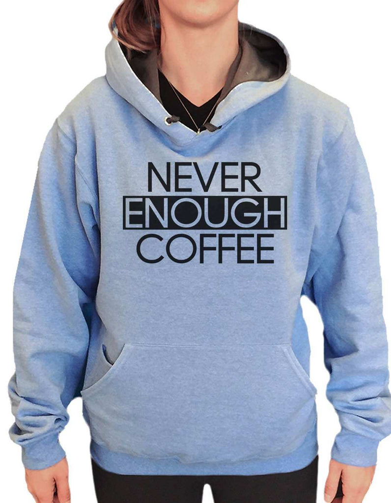 UNISEX HOODIE - Never Enough Coffee - FUNNY MENS AND WOMENS HOODED SWEATSHIRTS - 2173 Funny Shirt Small / North Carolina Blue