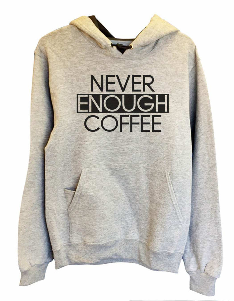 UNISEX HOODIE - Never Enough Coffee - FUNNY MENS AND WOMENS HOODED SWEATSHIRTS - 2173 Funny Shirt Small / Heather Grey