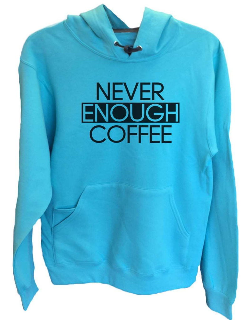 UNISEX HOODIE - Never Enough Coffee - FUNNY MENS AND WOMENS HOODED SWEATSHIRTS - 2173 Funny Shirt Small / Turquoise