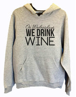 UNISEX HOODIE - On Wednesdays We Drink Wine - FUNNY MENS AND WOMENS HOODED SWEATSHIRTS - 2169 Funny Shirt Small / Heather Grey