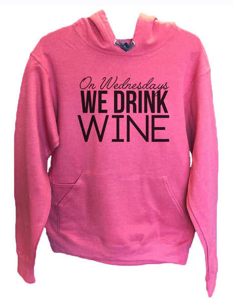 UNISEX HOODIE - On Wednesdays We Drink Wine - FUNNY MENS AND WOMENS HOODED SWEATSHIRTS - 2169 Funny Shirt Small / Cranberry Red