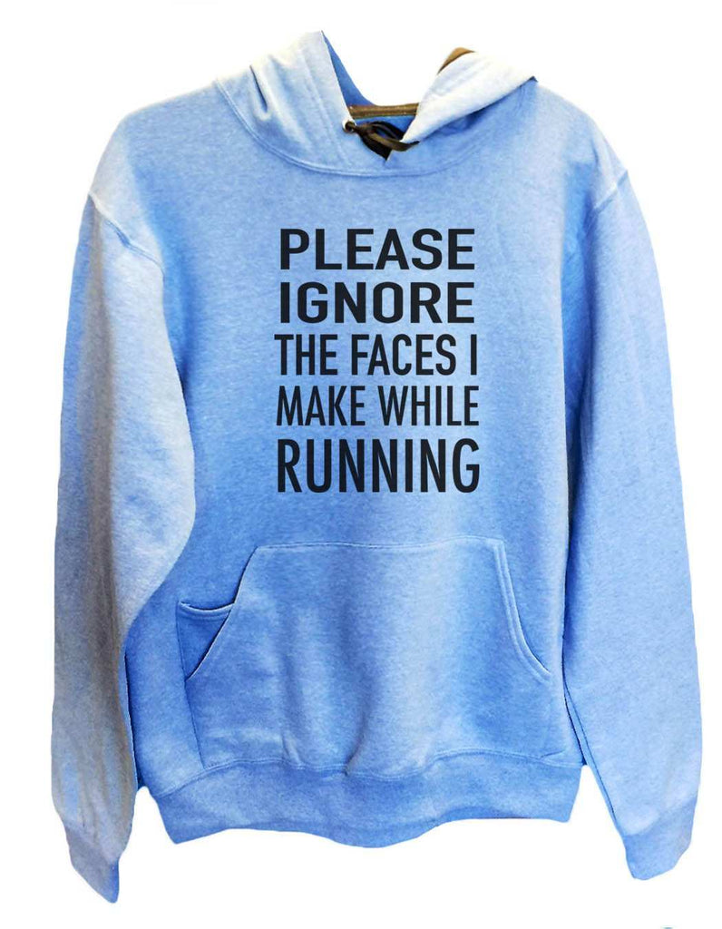 UNISEX HOODIE - Please ignore the faces i make when running - FUNNY MENS AND WOMENS HOODED SWEATSHIRTS - 560 Funny Shirt Small / North Carolina Blue