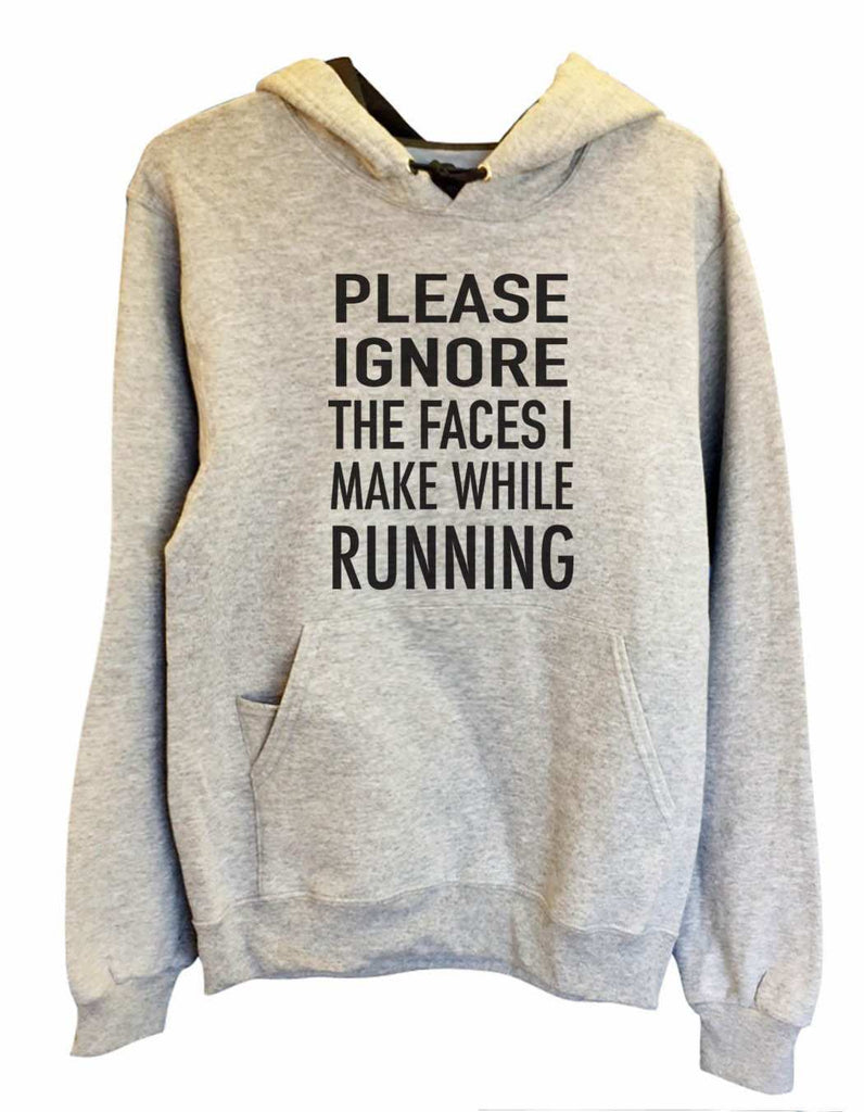 UNISEX HOODIE - Please ignore the faces i make when running - FUNNY MENS AND WOMENS HOODED SWEATSHIRTS - 560 Funny Shirt Small / Heather Grey