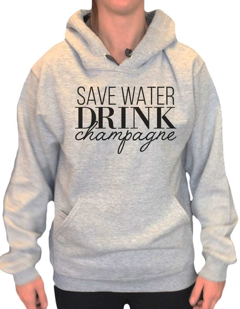 UNISEX HOODIE - Save Water Drink Champagne - FUNNY MENS AND WOMENS HOODED SWEATSHIRTS - 2145 Funny Shirt Small / Heather Grey