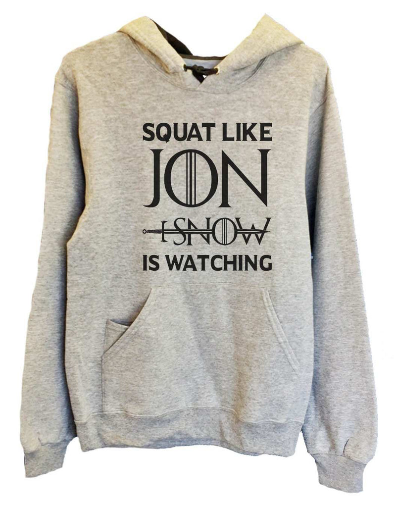 UNISEX HOODIE - Squat Like Jon I Snow Is Watching - FUNNY MENS AND WOMENS HOODED SWEATSHIRTS - BB19 Funny Shirt