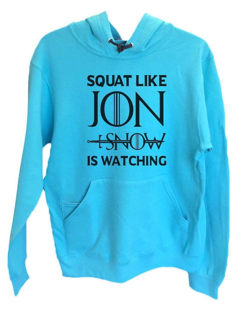 UNISEX HOODIE - Squat Like Jon I Snow Is Watching - FUNNY MENS AND WOMENS HOODED SWEATSHIRTS - BB19 Funny Shirt Small / Turquoise