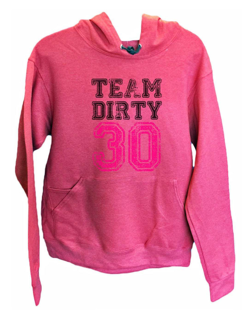 UNISEX HOODIE - Team Dirty 30 - FUNNY MENS AND WOMENS HOODED SWEATSHIRTS - 2153 Funny Shirt Small / Cranberry Red