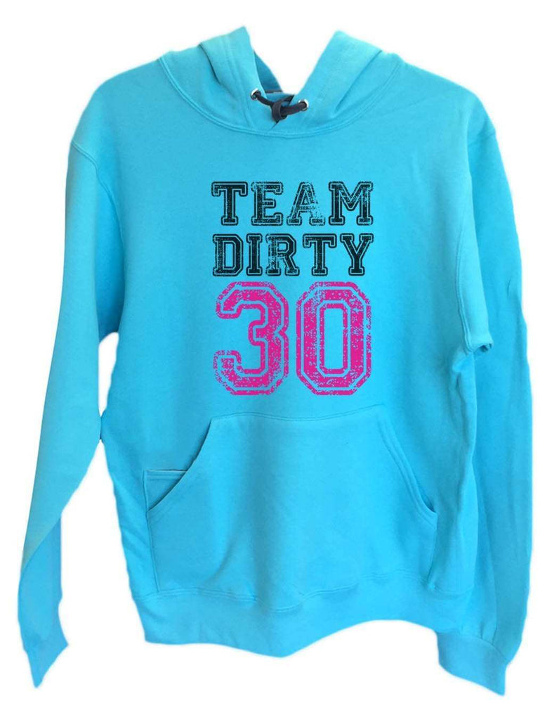 UNISEX HOODIE - Team Dirty 30 - FUNNY MENS AND WOMENS HOODED SWEATSHIRTS - 2153 Funny Shirt Small / Turquoise