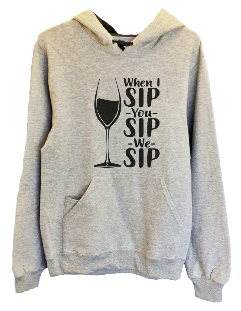 UNISEX HOODIE - When I Sip You Sip We Sip - FUNNY MENS AND WOMENS HOODED SWEATSHIRTS - 2167 Funny Shirt Small / Heather Grey