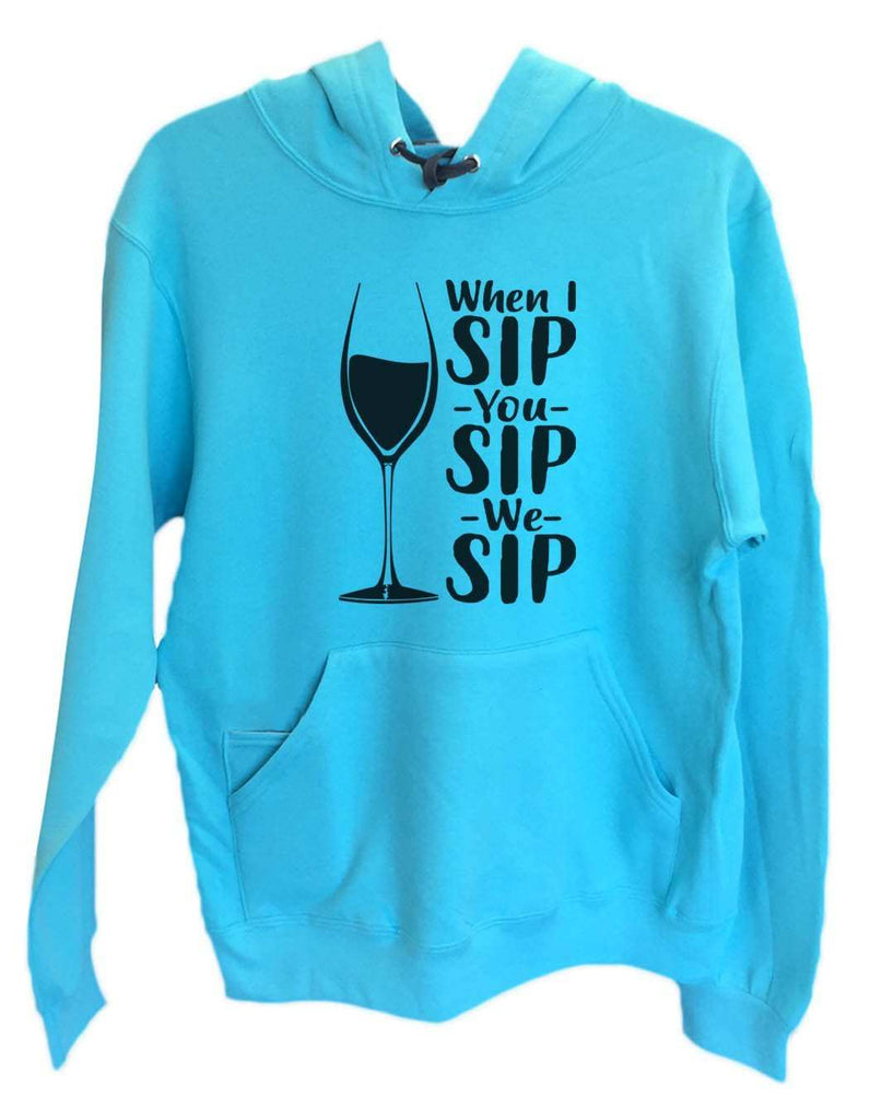 UNISEX HOODIE - When I Sip You Sip We Sip - FUNNY MENS AND WOMENS HOODED SWEATSHIRTS - 2167 Funny Shirt Small / Turquoise