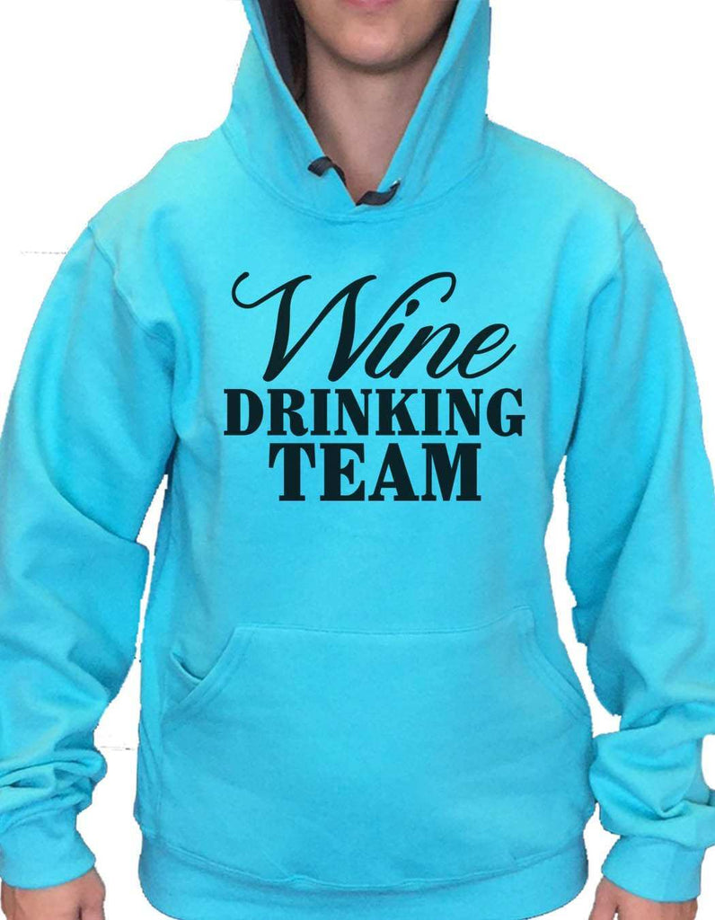 UNISEX HOODIE - Wine Drinking Team - FUNNY MENS AND WOMENS HOODED SWEATSHIRTS - 2134 Funny Shirt Small / Turquoise