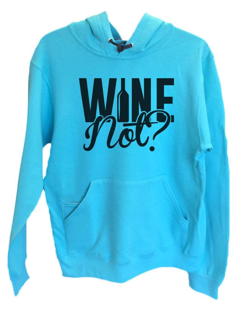 UNISEX HOODIE - Wine Not? - FUNNY MENS AND WOMENS HOODED SWEATSHIRTS - 2161 Funny Shirt Small / Turquoise