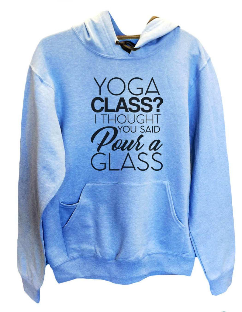 UNISEX HOODIE - Yoga Class? I Thought You Said Pour A Glass - FUNNY MENS AND WOMENS HOODED SWEATSHIRTS - 2151 Funny Shirt Small / North Carolina Blue