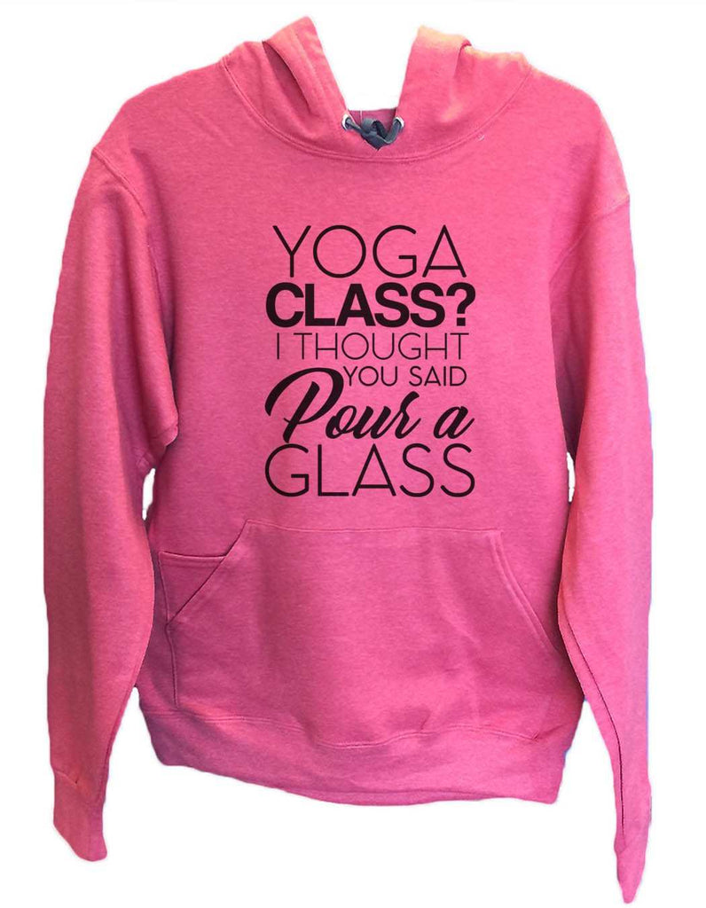 UNISEX HOODIE - Yoga Class? I Thought You Said Pour A Glass - FUNNY MENS AND WOMENS HOODED SWEATSHIRTS - 2151 Funny Shirt