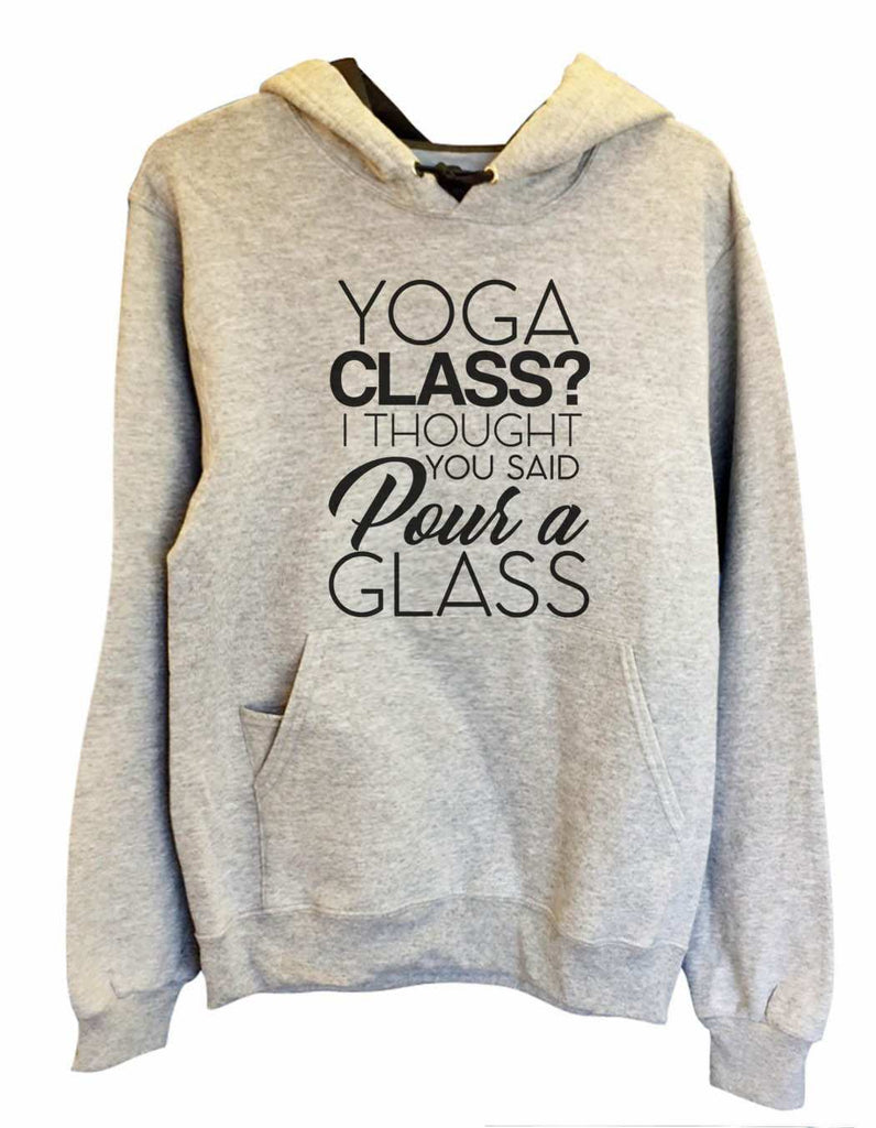 UNISEX HOODIE - Yoga Class? I Thought You Said Pour A Glass - FUNNY MENS AND WOMENS HOODED SWEATSHIRTS - 2151 Funny Shirt Small / Heather Grey