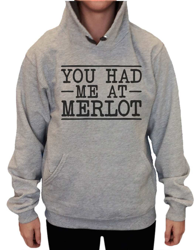UNISEX HOODIE - You Had Me At Merlot - FUNNY MENS AND WOMENS HOODED SWEATSHIRTS - 2158 Funny Shirt