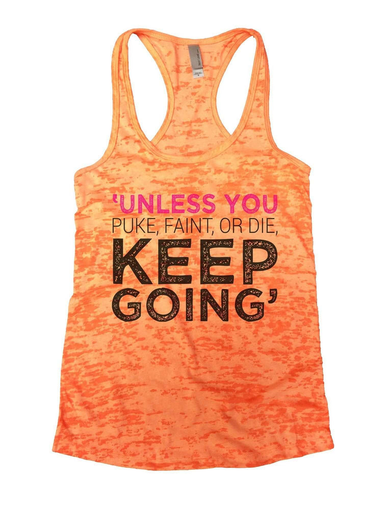 'Unless You Puke, Faint, Or Die. Keep Going' Burnout Tank Top By Funny Threadz Funny Shirt Small / Neon Orange