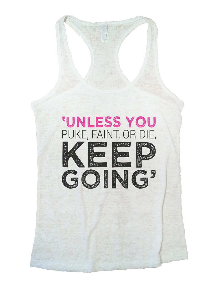'Unless You Puke, Faint, Or Die. Keep Going' Burnout Tank Top By Funny Threadz Funny Shirt Small / White