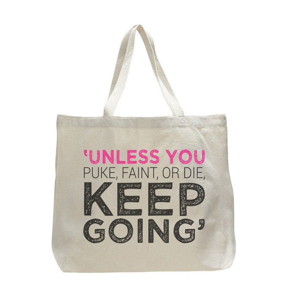 Unless You Puke, Faint, Or Die Keep Going' - Trendy Natural Canvas Bag - Funny and Unique - Tote Bag