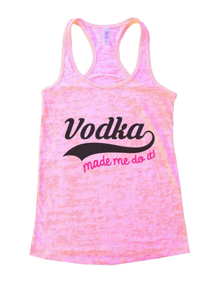 Vodka Made Me Do It! Burnout Tank Top By Funny Threadz Funny Shirt Small / Light Pink
