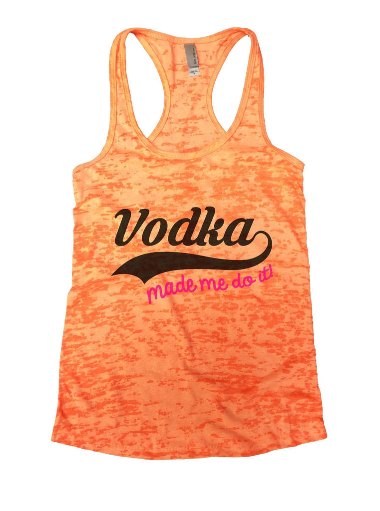 Vodka Made Me Do It! Burnout Tank Top By Funny Threadz Funny Shirt Small / Neon Orange