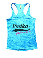 Vodka Made Me Do It! Burnout Tank Top By Funny Threadz Funny Shirt Small / Tahiti Blue
