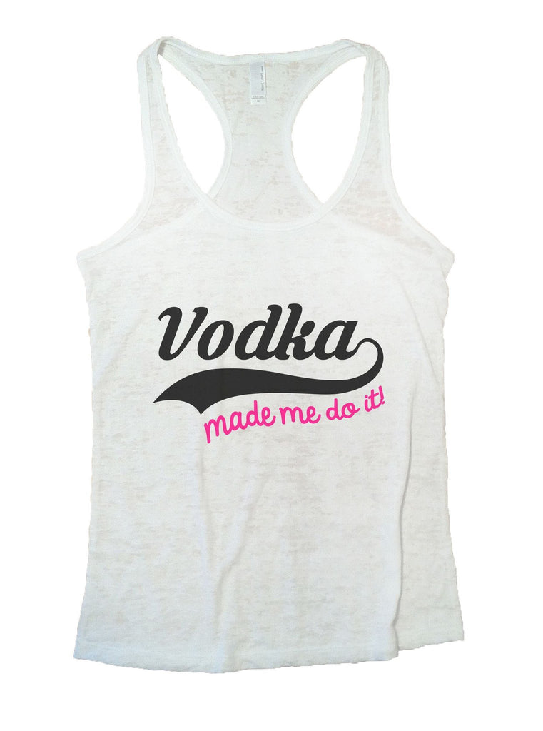Vodka Made Me Do It! Burnout Tank Top By Funny Threadz Funny Shirt Small / White